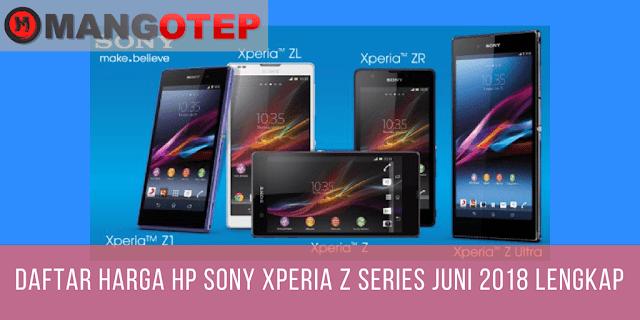 Daftar Harga HP Sony Xperia Z Series Juni 2018 Lengkap