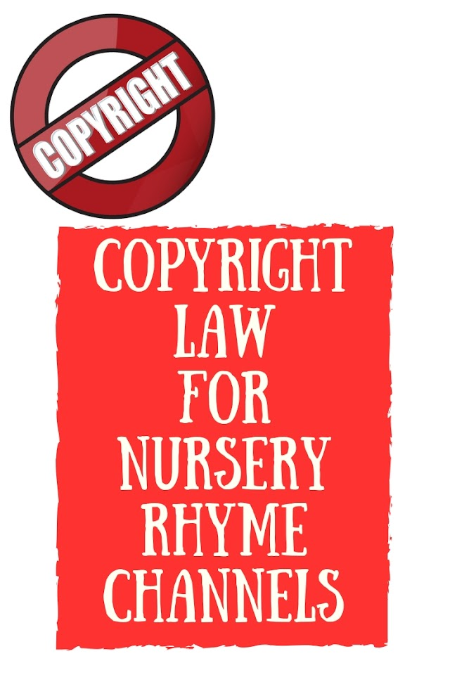 Copyright law for nursery rhyme channels on YouTube