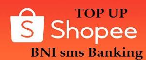Cara Mudah Top Up Shopee Menggunakan sms Banking BNI
