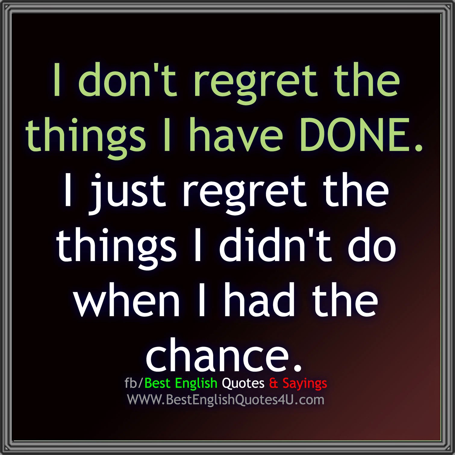 I Chance Things Had Regret I I Wen I Things Regret Do Have I Done Didnt Dont