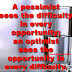 A pessimist sees the difficulty in every opportunity; an optimist sees the opportunity in every difficulty. ~Winston Churchill