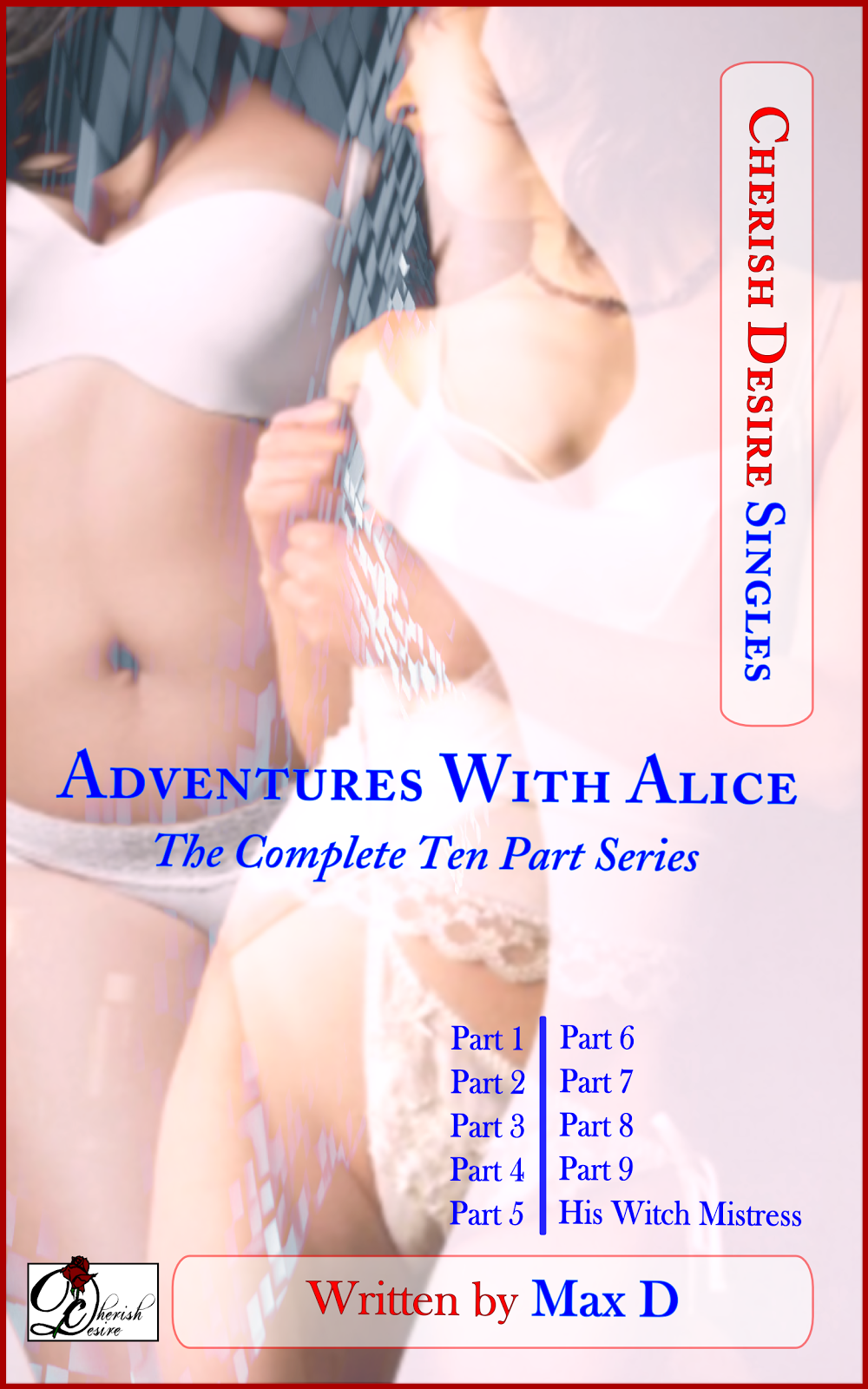 Cherish Desire Singles: Adventures with Alice (The Complete Ten Part Series), His Witch Mistress (An Alice Story), Max D, erotica
