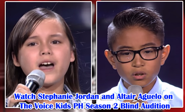 Watch Stephanie Jordan and Altair Aguelo on The Voice Kids PH Season 2 Blind Audition