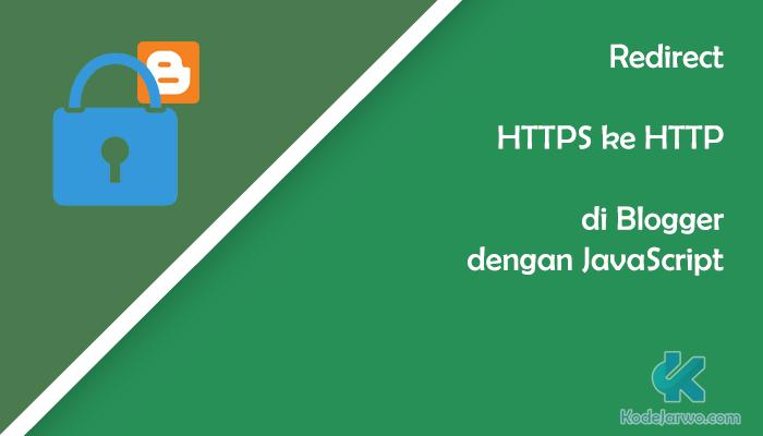 Cara Redirect HTTPS (SSL) ke HTTP di Blogger Menggunakan JavaScript
