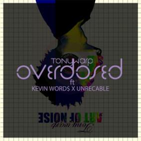 Music: Tonywarp ft Kevin Word$ & Unrecable - OVERDOSED | @tonywARp @kevin_Gaiya @Unreofficial