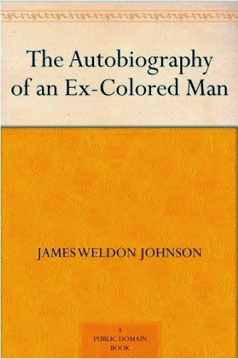 http://www.amazon.com/Autobiography-Ex-Colored-James-Weldon-Johnson-ebook/dp/B0082UYCHM/ref=sr_1_2?s=digital-text&ie=UTF8&qid=1399041047&sr=1-2&keywords=the+autobiography+of+an+ex-colored+man