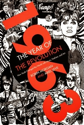 1963: The Year of the Revolution by Robn Morgan and Ariel Leve