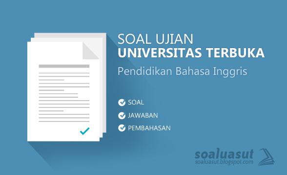 Soal Ujian UT (Universitas Terbuka) Pendidikan Bahasa Inggris