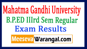 Mahatma Gandhi University B.P.ED IIIrd Sem Regular 2016 Exam Results