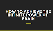 How To Achieve The Infinite Power Of  Brain