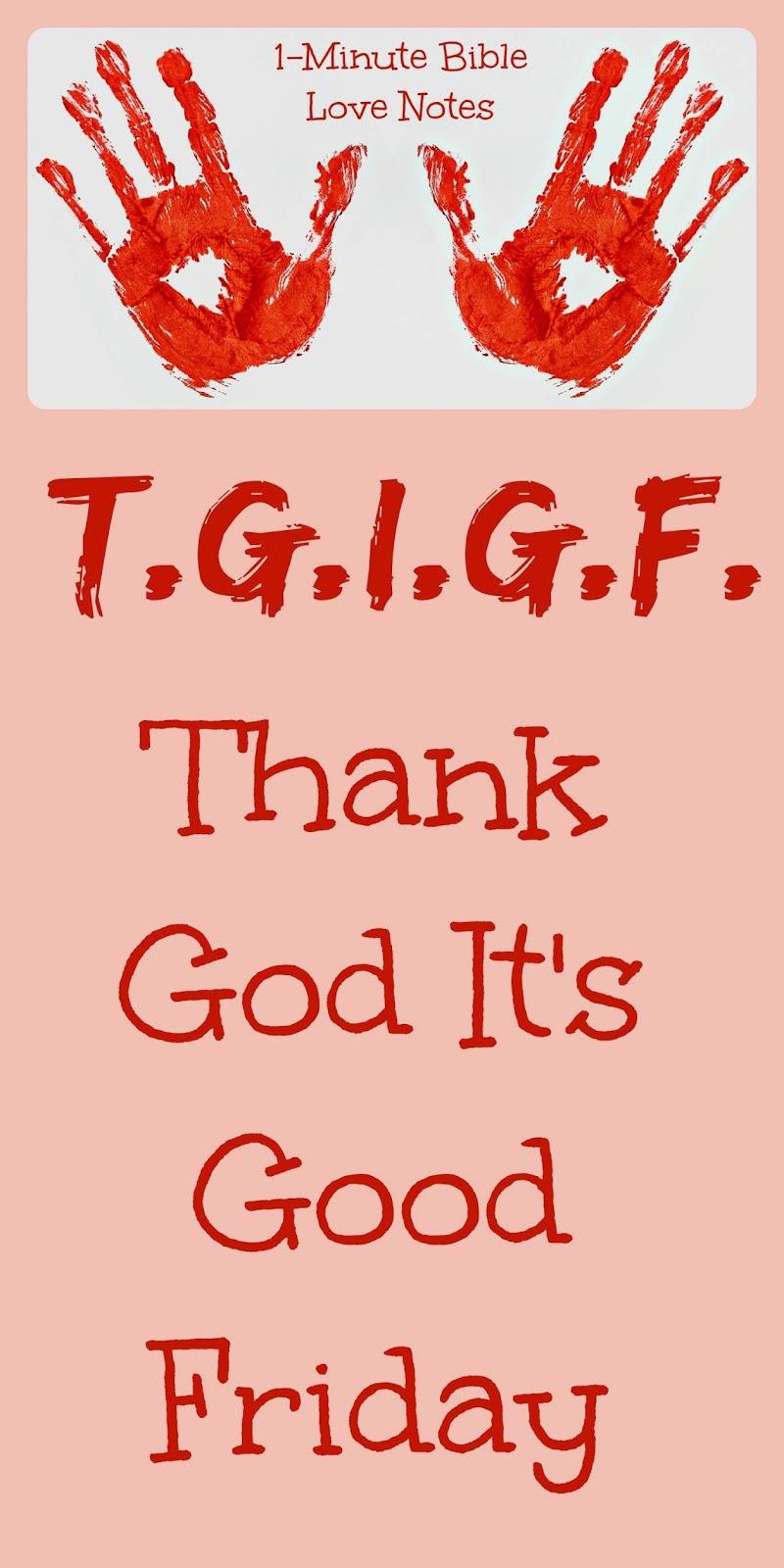 TGIGF, Good Friday, TGIF, For us