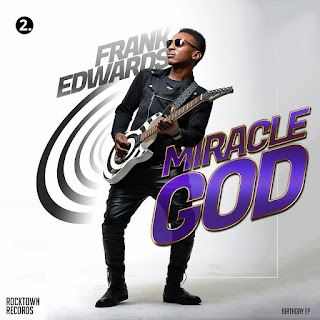 LYRICS: Miracle God By Frank Edward