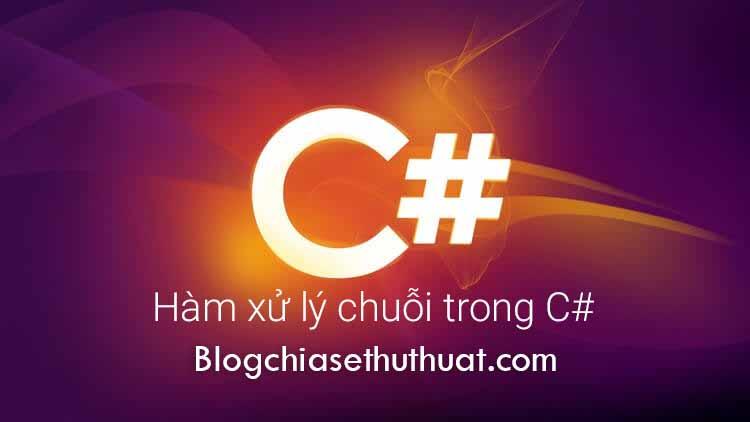 Tìm hiểu C# - Các hàm về xử lý chuỗi trong lập trình C#