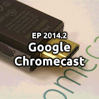 EP2014.2 Google Chromecast e Cast