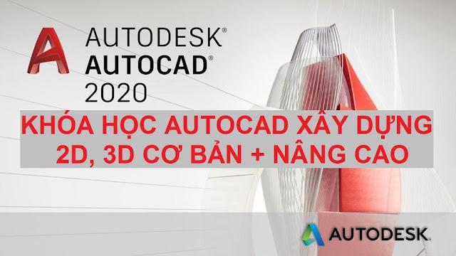 Khóa học autocad xây dựng 2D, 3D (cơ bản và nâng cao)