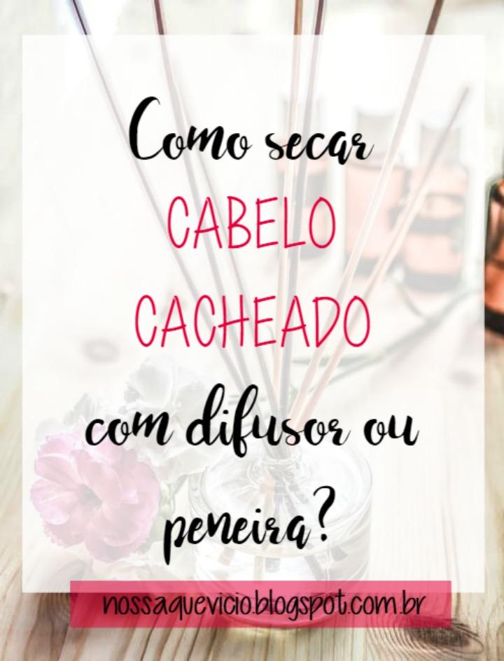 COMO SECAR CABELO CACHEADO COM DIFUSOR OU PENEIRA, TUTORIAL COM IMAGENS