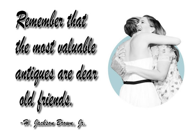 Remember that the most valuable antiques are dear old friends