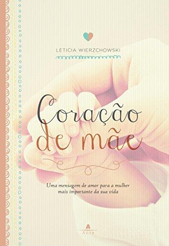 Coração de mãe Uma mensagem de amor para a mulher mais importante da sua vida, Edição 2 - Leticia Wierzchowski