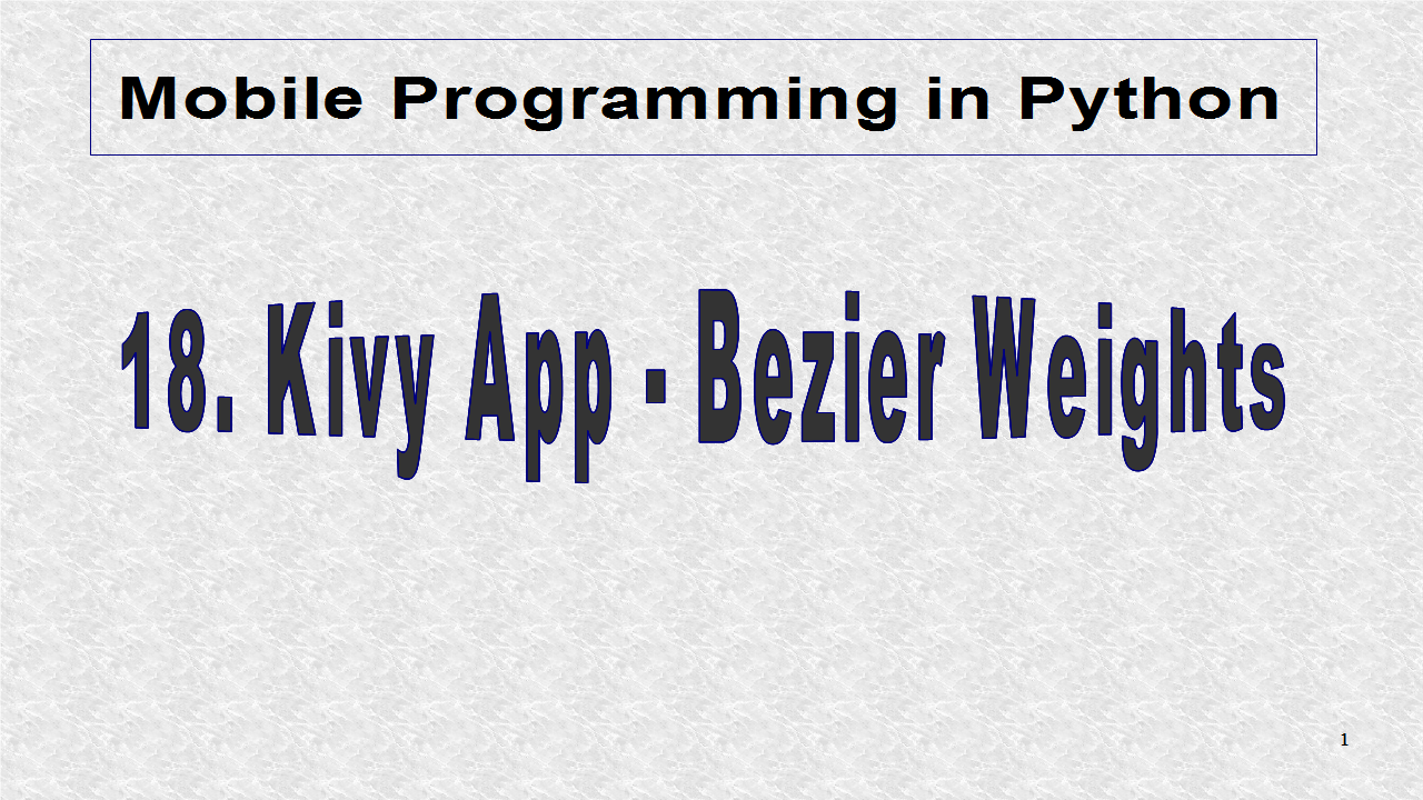 Mobile Programming in Python: 18  Kivy App - Bezier Weight