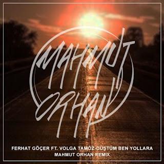 Ferhat Göçer - Düştüm Ben Yollara (Mahmut Orhan Remix)