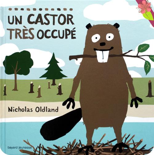 Un castor très occupé de Nicholas Oldland - bayard jeunesse