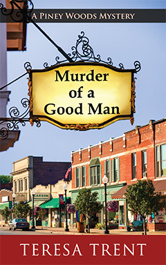 Murder of a Good Man (A Piney Woods Mystery Book 1) by Teresa Trent