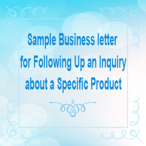 How to write sample busines letter for Following Up an Inquiry about a Specific Product