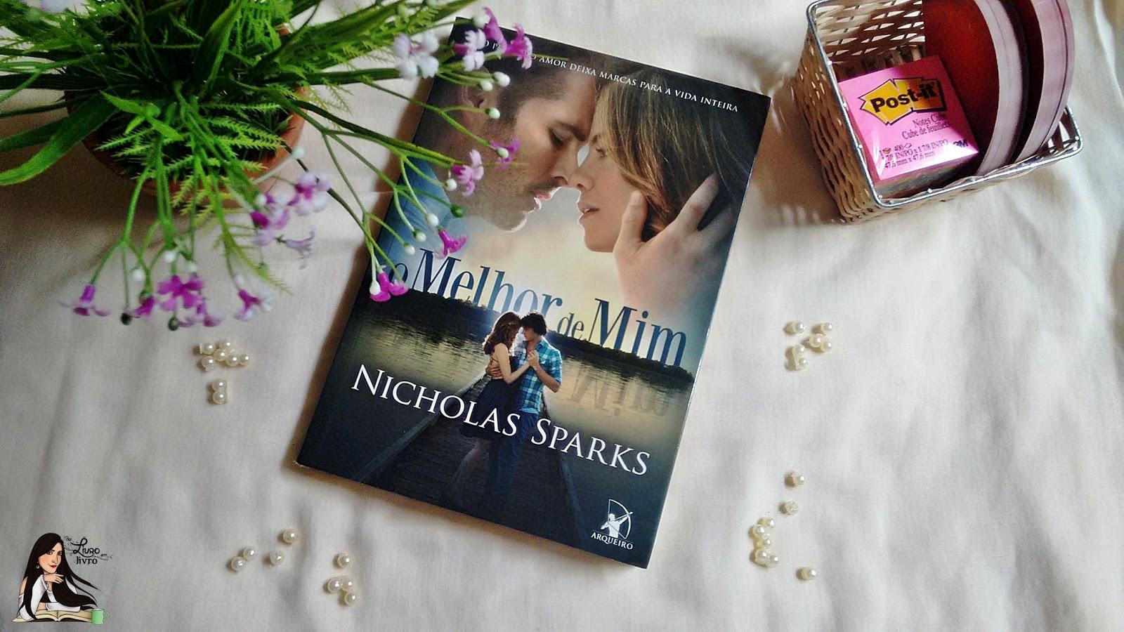 """Blog Literário Filme O Melhor De Mim: Resenha: """"O Melhor De Mim"""" De Nicholas Sparks"""