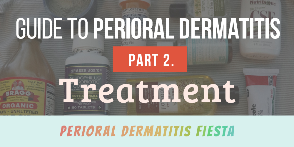 Guide to Perioral Dermatitis Part 2 - Treatments :: POD Fiesta