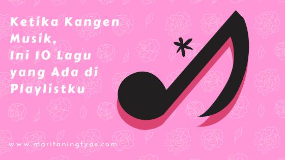 Ketika Kangen Musik, Ini 10 Lagu yang Ada di Playlistku
