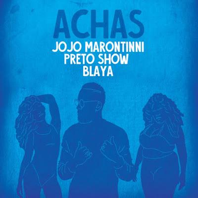 Jojo Marontinni Feat. Preto Show & Blaya - Achas (Afro Funk) Download Mp3