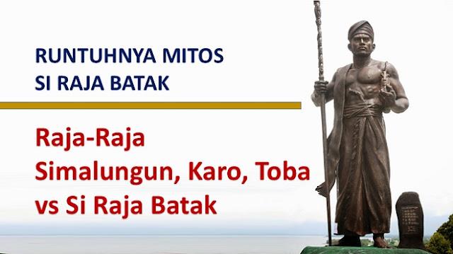 RUNTUHNYA MITOS SI RAJA BATAK - 3: Raja-Raja Simalungun-Karo-Toba vs Si Raja Batak