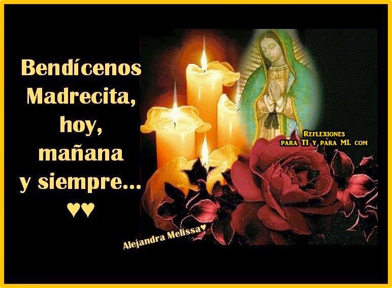 Bendícenos Madrecita, hoy, mañana y siempre ...