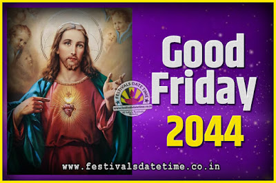 2044 Good Friday Festival Date and Time, 2044 Good Friday Calendar