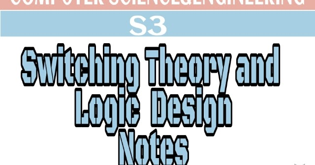 Switching Theory And Logic Design Notes Ktu Assist