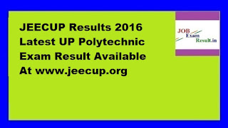 JEECUP Results 2016 Latest UP Polytechnic Exam Result Available At www.jeecup.org