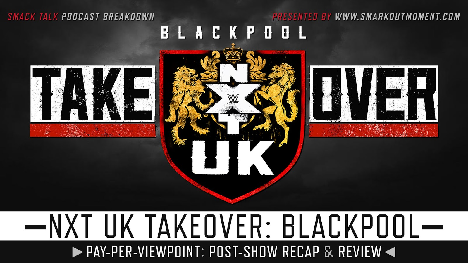 WWE NXT UK TakeOver: Blackpool 2019 Recap and Review Podcast