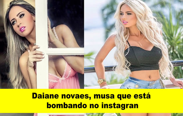 Daiane novais, musa que está bombando no Instagram