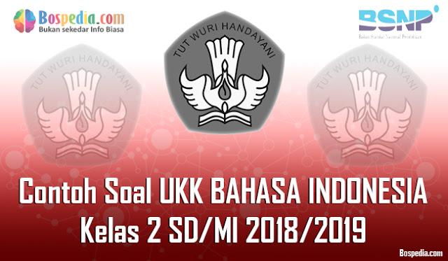 Lengkap - Contoh Soal UKK BAHASA INDONESIA Kelas 2 SD/MI 2018/2019