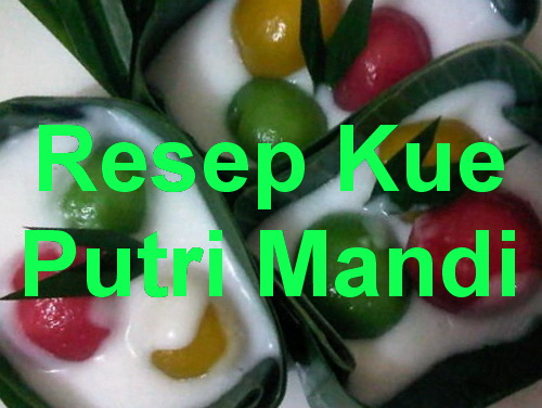 Kue Putri Mandi, jajanan tradisional yang kenyal, gurih dan lezat berbahan tepung. Silahkan mencoba membuat silahkan cek resep cara membuat Kue Putri Mandi