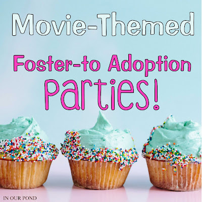 Foster-to-Adoption Party Ideas from In Our Pond #adoption #party #finalization #movies