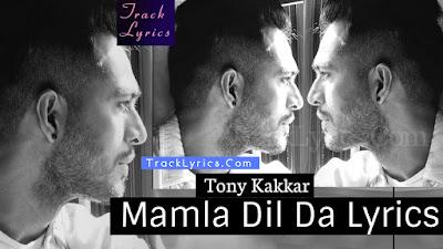 mamla-dil-da-lyrics-by-tony-kakkar-latest-song-2018
