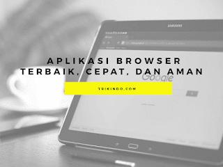 10 Aplikasi Browser Terbaik Cepat dan Aman untuk Android