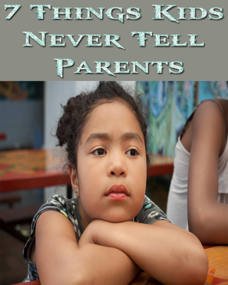 7 Things Kids Never Tell Parents