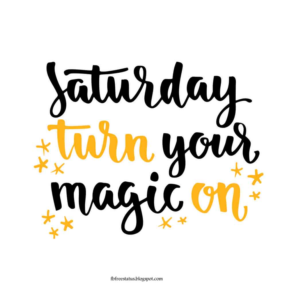 Saturday turn your magic on.