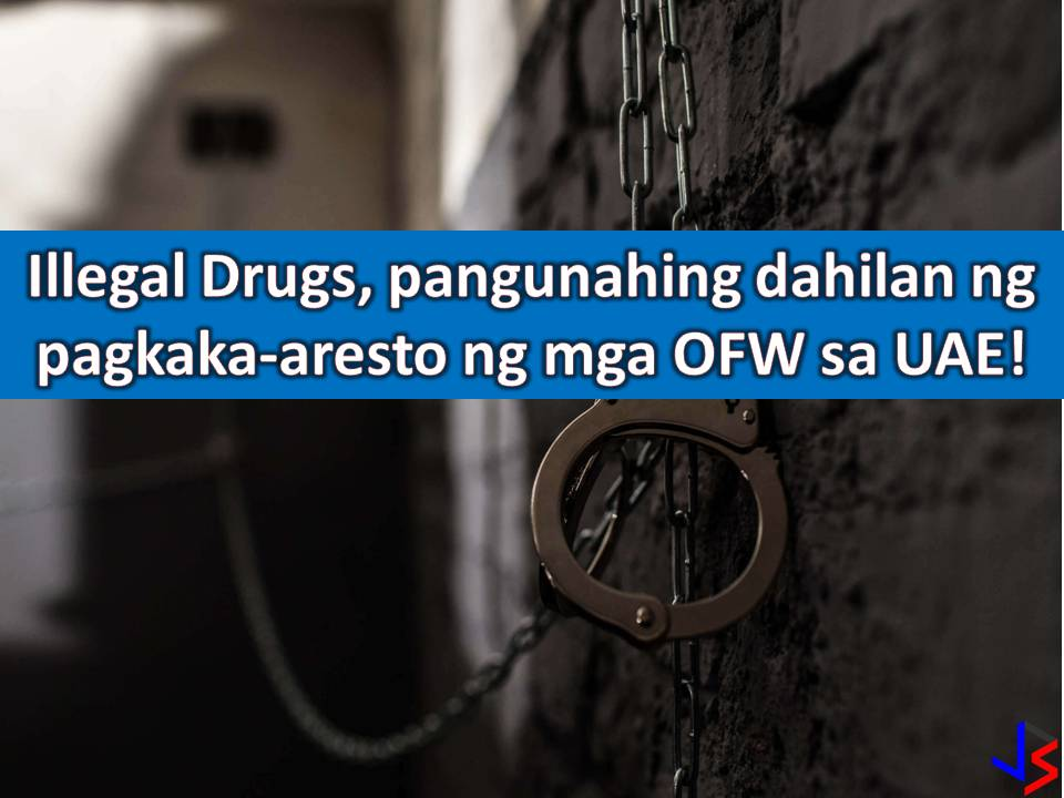 Involvement in illegal drugs. This is the common reasons why Overseas Filipino Workers (OFWs) are arrested in the United Arab Emirates. According to Vice Consul Von Ryan Pangwi, head of the Philippine Embassy's Assistance to Nationals (ATN) section that in Abu Dhabi, there are around 27 OFWs imprisoned and the common reason is their involvement in drugs. Next to drugs are cases of theft and unpaid loans.  With this Pangwi is asking OFWs in UAE to stay away from drugs or other illegal activities that may land them in jail. He explains that drugs are a serious case in UAE and that investigation alone may take six months. During this period OFWs will stay in jail and the whole process depends on the severity of the case. If the OFWs are found guilty, they will be deported only after serving their sentence.