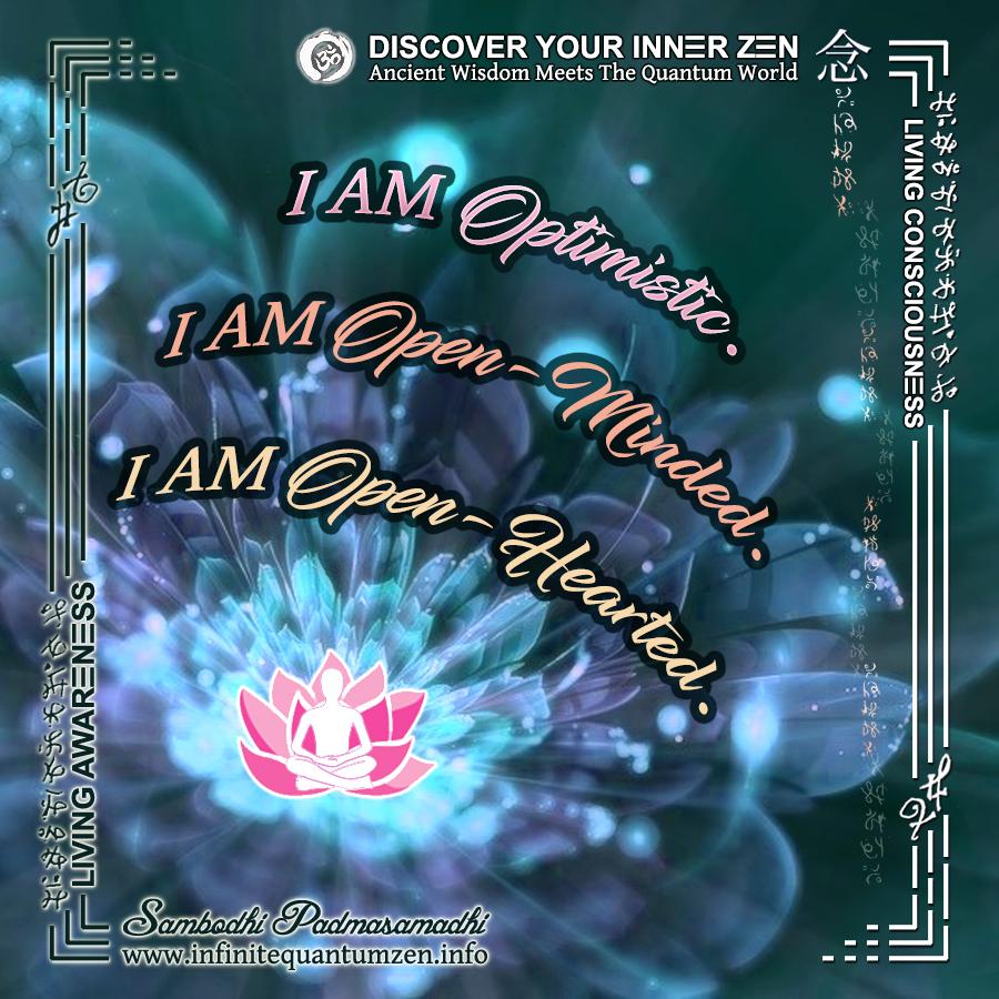 I AM Optimistic, I AM Open-Minded, I AM Open-Hearted - Infinite Quantum Zen, Success Life Quotes