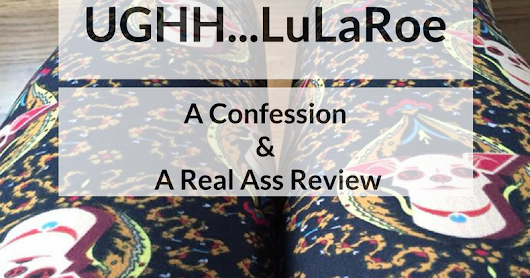 UGHHH LuLaRoe! [A Confession & A Real Ass Review]