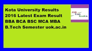 Kota University Results 2016 Latest Exam Result BBA BCA BSC MCA MBA B.Tech Semester uok.ac.in