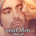 Release Day Blitz: UNTIL THEN by Delisa Lynn